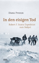 In den eisigen Tod - Robert F. Scotts Expedition zum Südpol