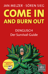 Come in and burn out - Denglisch - Der Survival-Guide
